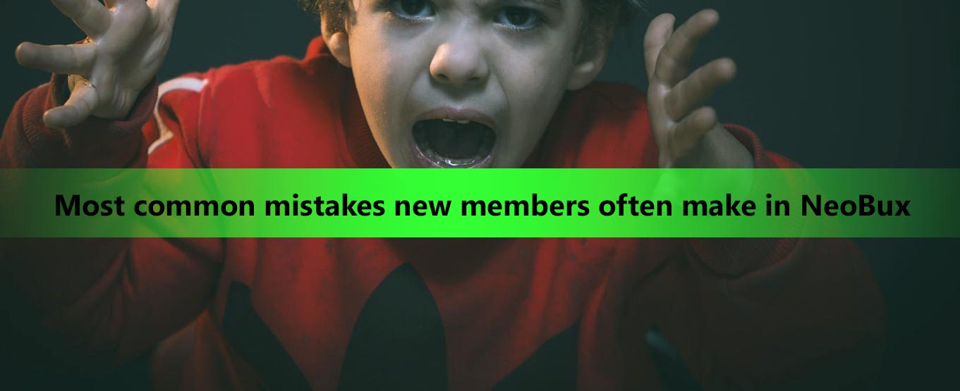 Most common mistakes new members often make in NeoBux