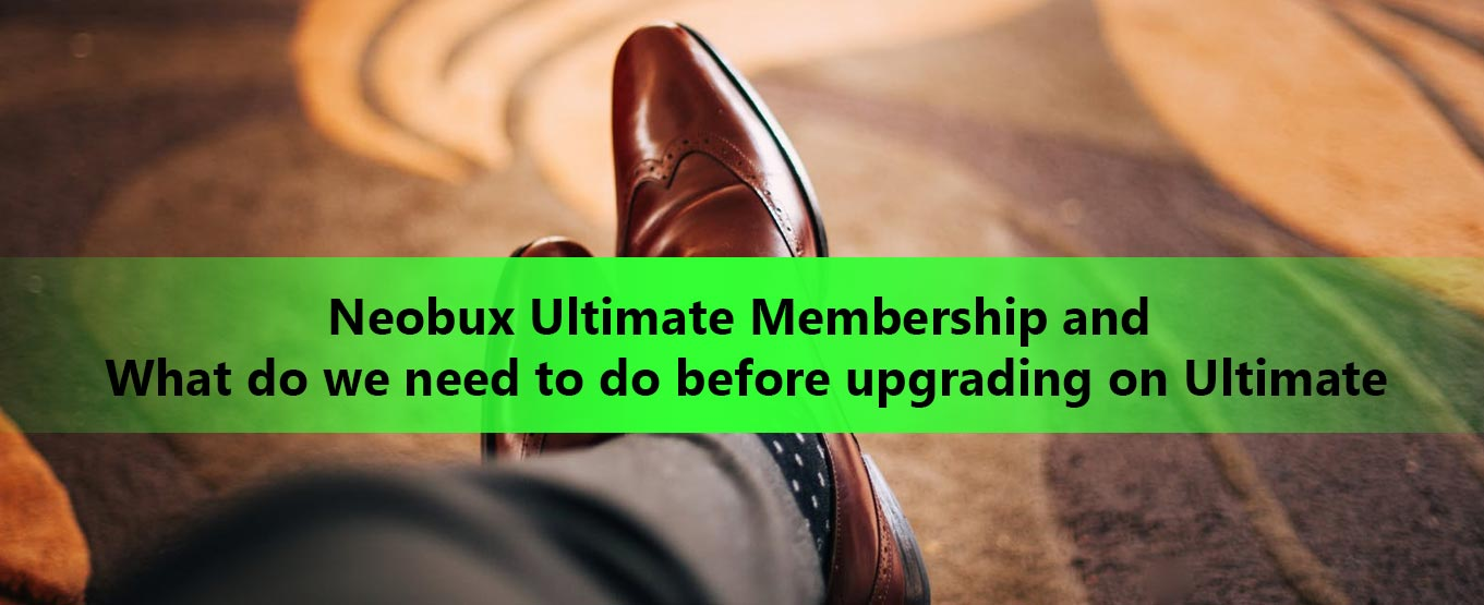 Neobux Ultimate Membership and What do we need to do before upgrading on Ultimate